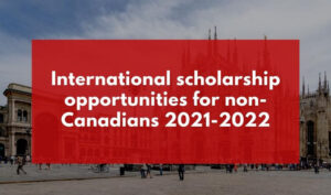 International scholarship opportunities for non-Canadians